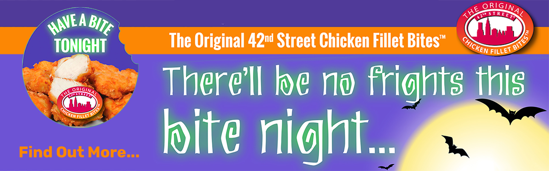 There'll Be No Frights This Bite Night With 42nd Street Chicken Fillet Bites