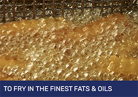 Be Inspired to Fry In The Finest Fats & Oils